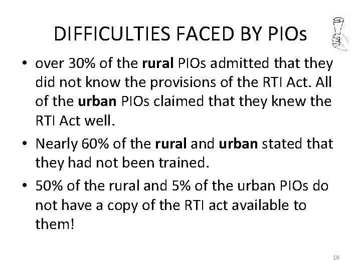 DIFFICULTIES FACED BY PIOs • over 30% of the rural PIOs admitted that they