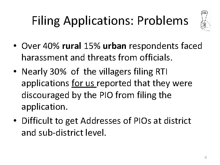 Filing Applications: Problems • Over 40% rural 15% urban respondents faced harassment and threats