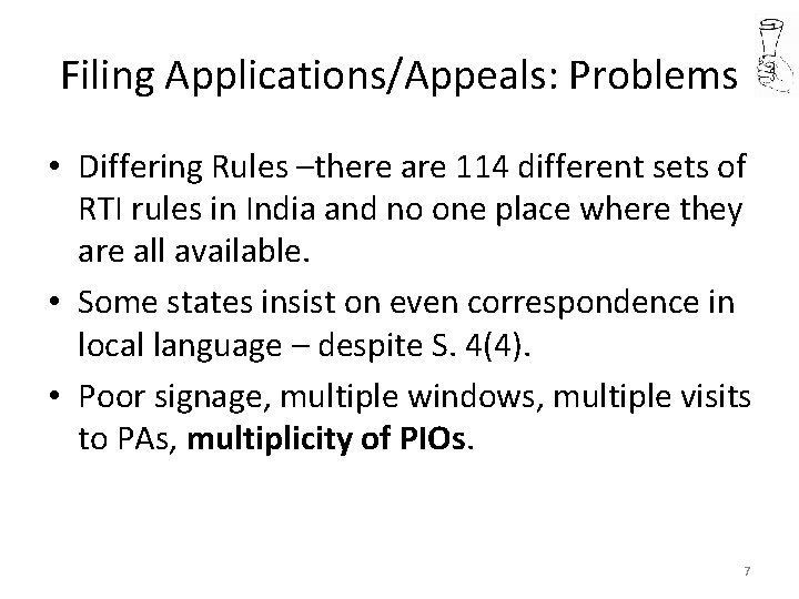 Filing Applications/Appeals: Problems • Differing Rules –there are 114 different sets of RTI rules