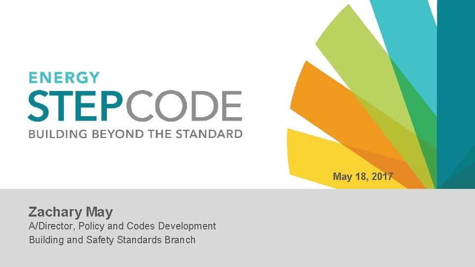 May 18, 2017 Zachary May A/Director, Policy and Codes Development Building and Safety Standards