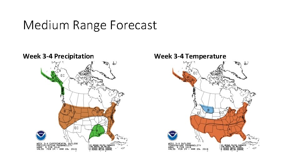 Medium Range Forecast Week 3 -4 Precipitation Week 3 -4 Temperature