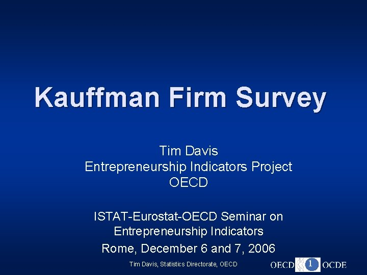 Kauffman Firm Survey Tim Davis Entrepreneurship Indicators Project OECD ISTAT-Eurostat-OECD Seminar on Entrepreneurship Indicators