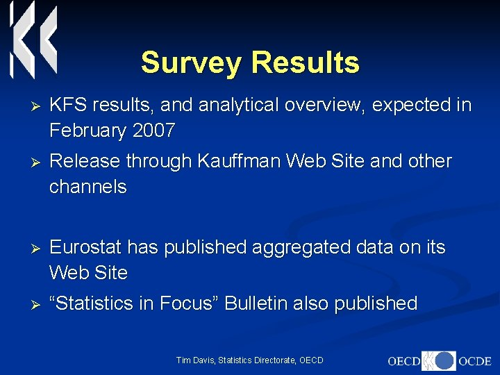 Survey Results Ø KFS results, and analytical overview, expected in February 2007 Ø Release