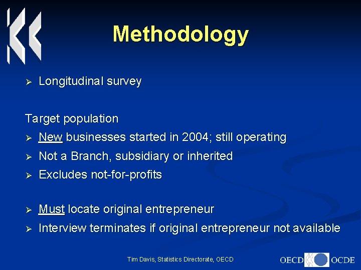Methodology Ø Longitudinal survey Target population Ø New businesses started in 2004; still operating