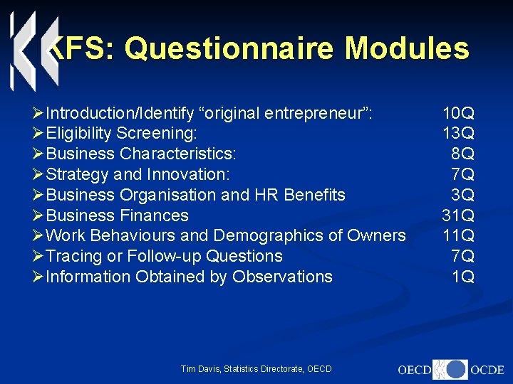 "KFS: Questionnaire Modules ØIntroduction/Identify ""original entrepreneur"": ØEligibility Screening: ØBusiness Characteristics: ØStrategy and Innovation: ØBusiness"