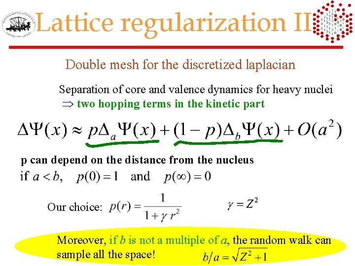 Lattice regularization II Double mesh for the discretized laplacian Separation of core and valence