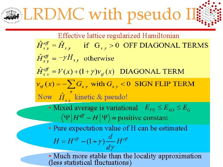 LRDMC with pseudo II Effective lattice regularized Hamiltonian Now kinetic & pseudo! • Mixed