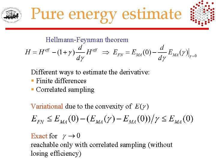 Pure energy estimate Hellmann-Feynman theorem Different ways to estimate the derivative: § Finite differences