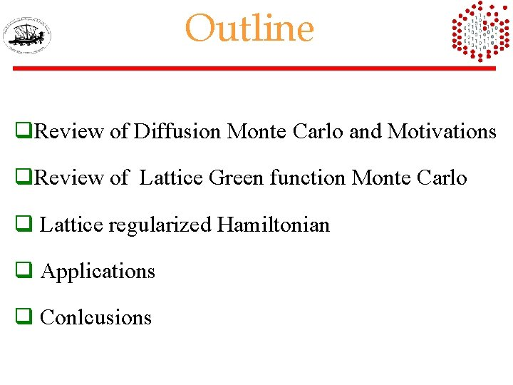 Outline q. Review of Diffusion Monte Carlo and Motivations q. Review of Lattice Green