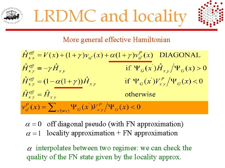 LRDMC and locality More general effective Hamiltonian off diagonal pseudo (with FN approximation) locality