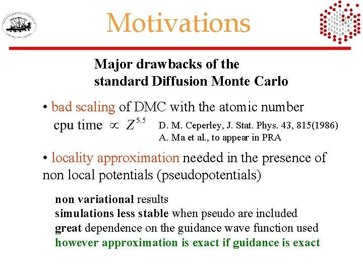 Motivations Major drawbacks of the standard Diffusion Monte Carlo • bad scaling of DMC