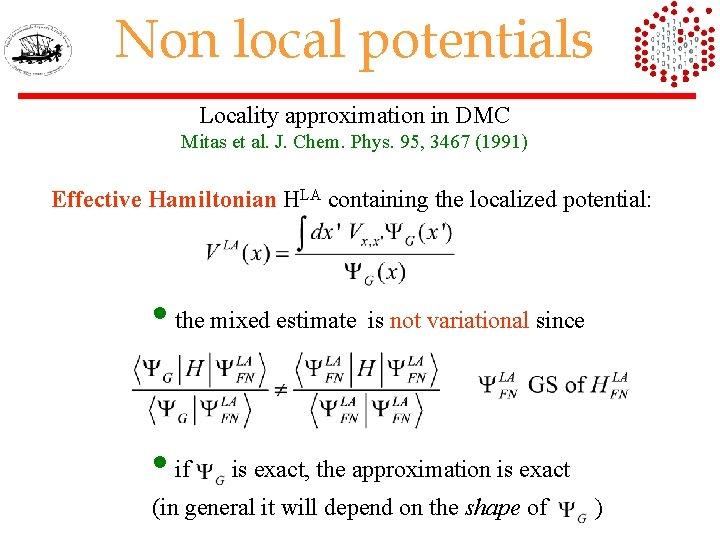 Non local potentials Locality approximation in DMC Mitas et al. J. Chem. Phys. 95,