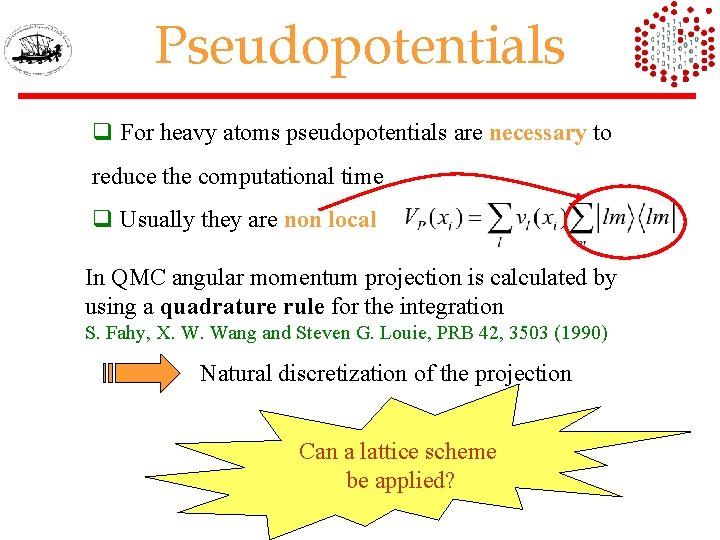 Pseudopotentials q For heavy atoms pseudopotentials are necessary to reduce the computational time q