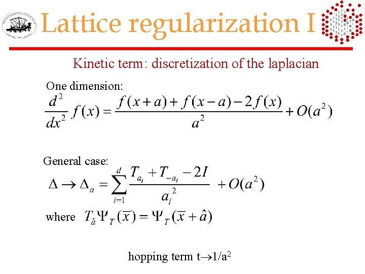 Lattice regularization I Kinetic term: discretization of the laplacian One dimension: General case: where