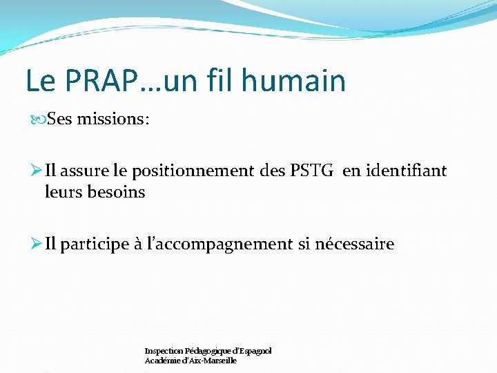 Le PRAP…un fil humain Ses missions: Ø Il assure le positionnement des PSTG en