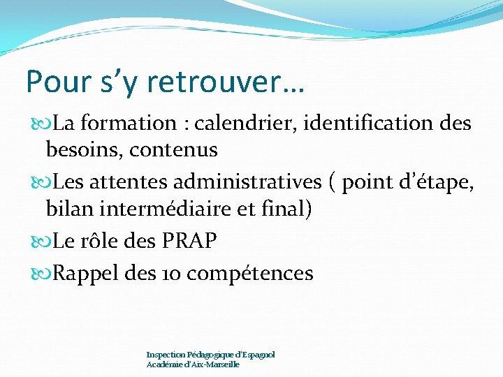 Pour s'y retrouver… La formation : calendrier, identification des besoins, contenus Les attentes administratives