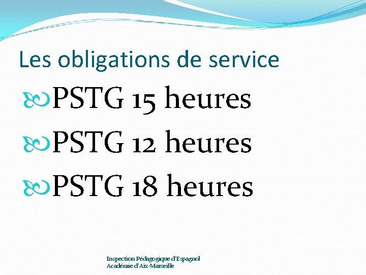 Les obligations de service PSTG 15 heures PSTG 12 heures PSTG 18 heures Inspection
