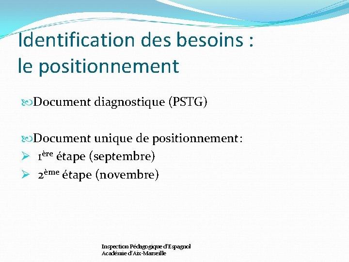 Identification des besoins : le positionnement Document diagnostique (PSTG) Document unique de positionnement: Ø