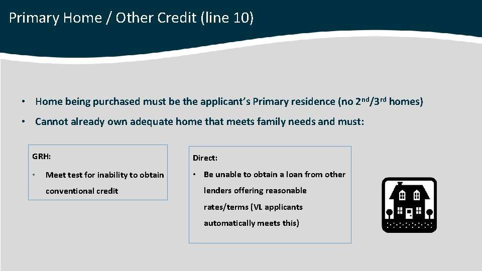 Primary Home / Other Credit (line 10) • Home being purchased must be the