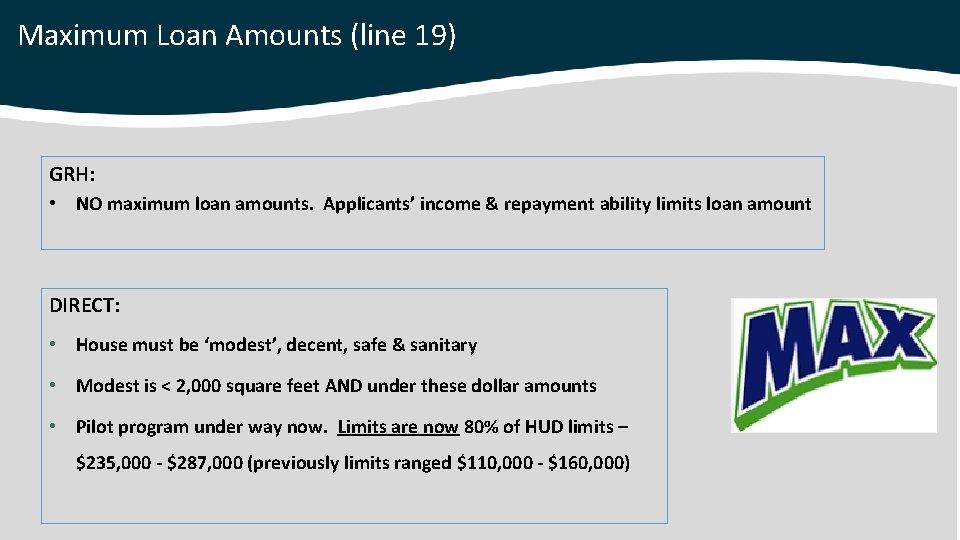 Maximum Loan Amounts (line 19) GRH: • NO maximum loan amounts. Applicants' income &