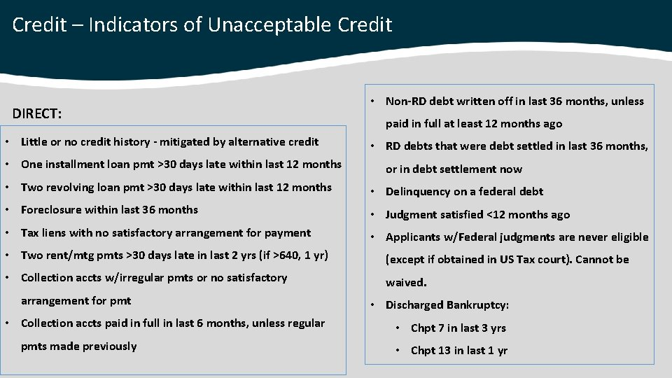 Credit – Indicators of Unacceptable Credit DIRECT: • Little or no credit history -