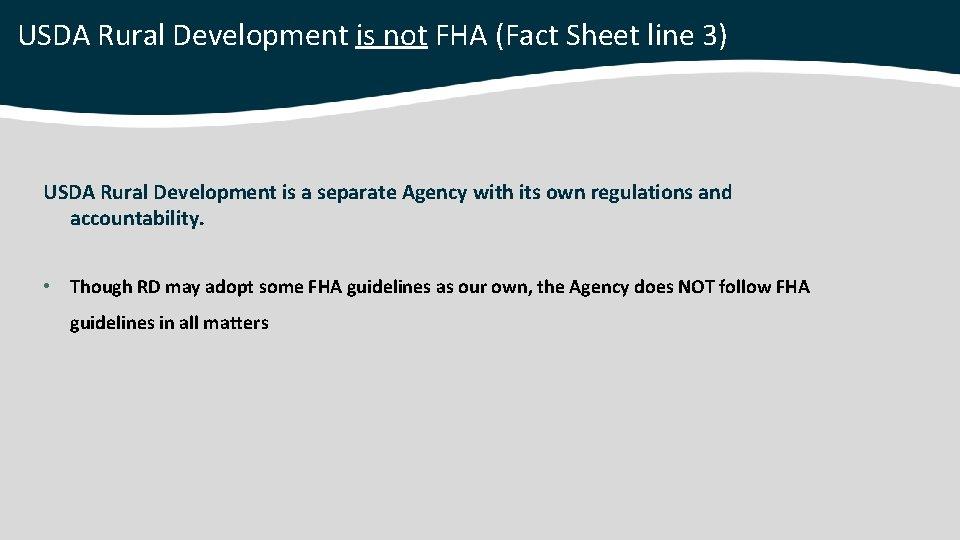 USDA Rural Development is not FHA (Fact Sheet line 3) USDA Rural Development is