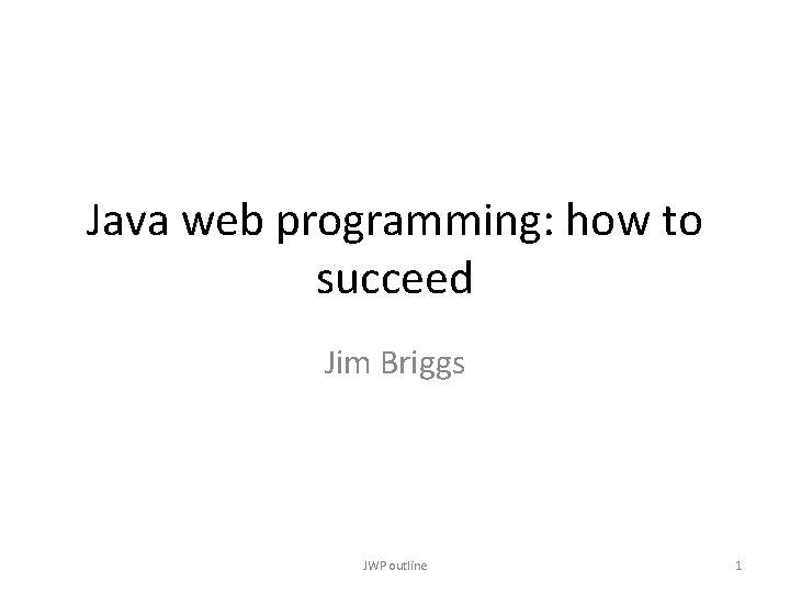 Java web programming: how to succeed Jim Briggs JWP outline 1