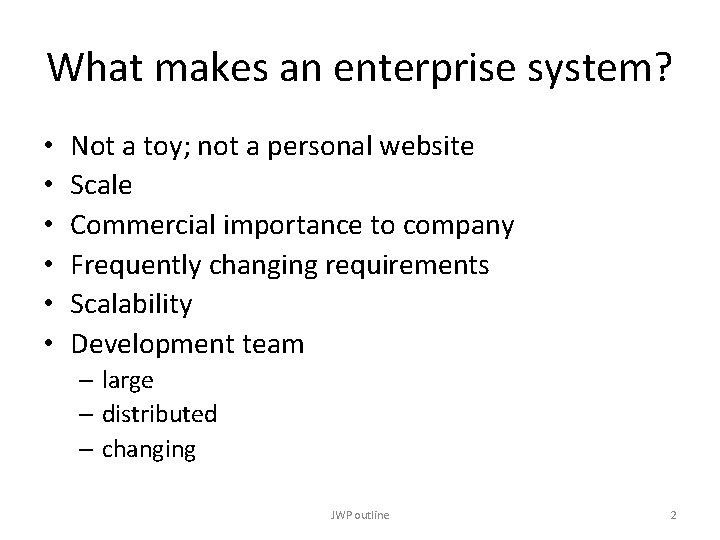 What makes an enterprise system? • • • Not a toy; not a personal