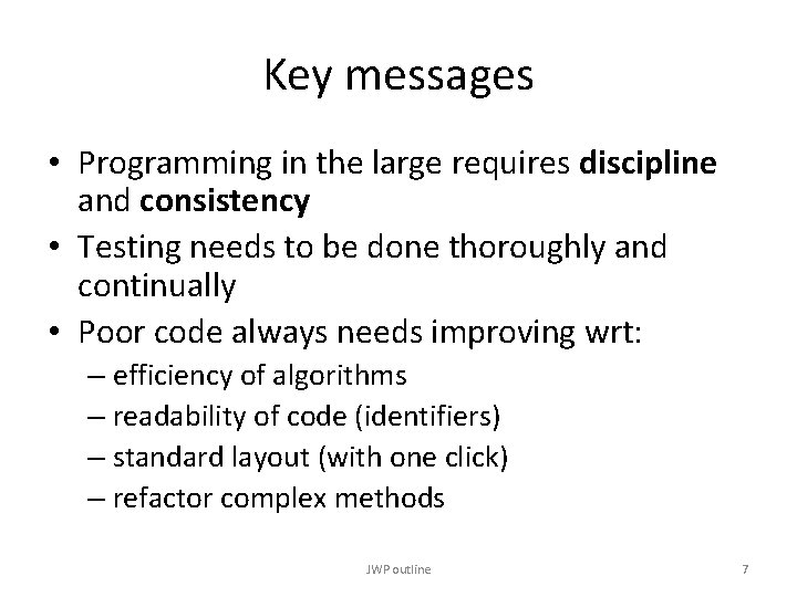 Key messages • Programming in the large requires discipline and consistency • Testing needs