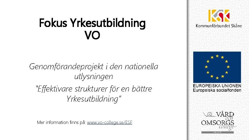 """Fokus Yrkesutbildning VO Genomförandeprojekt i den nationella utlysningen """"Effektivare strukturer för en bättre Yrkesutbildning"""""""