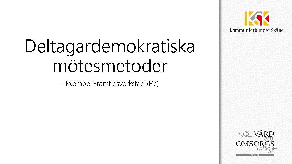 Deltagardemokratiska mötesmetoder - Exempel Framtidsverkstad (FV)