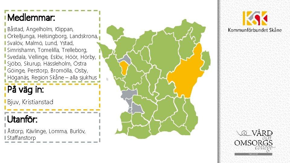 Medlemmar: Båstad, Ängelholm, Klippan, Örkelljunga, Helsingborg, Landskrona, Svalöv, Malmö, Lund, Ystad, Simrishamn, Tomelilla, Trelleborg,