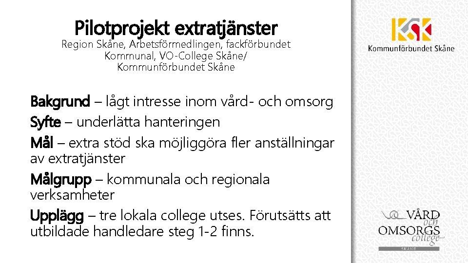 Pilotprojekt extratjänster Region Skåne, Arbetsförmedlingen, fackförbundet Kommunal, VO-College Skåne/ Kommunförbundet Skåne Bakgrund – lågt