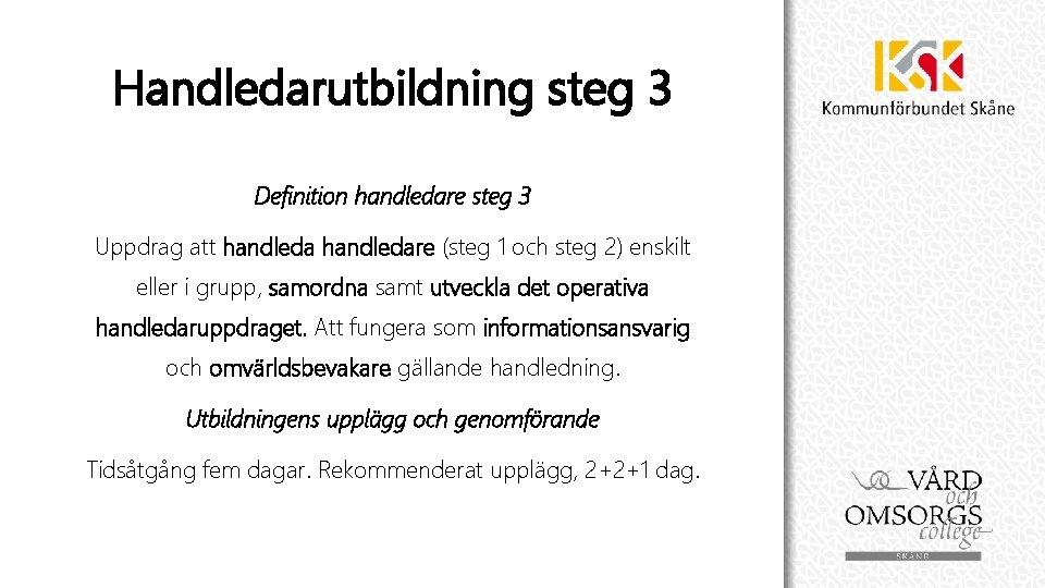 Handledarutbildning steg 3 Definition handledare steg 3 Uppdrag att handledare (steg 1 och steg