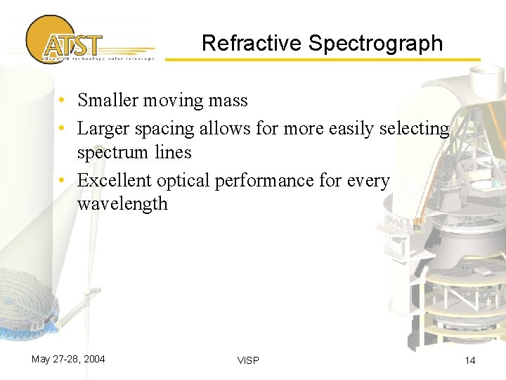 Refractive Spectrograph • Smaller moving mass • Larger spacing allows for more easily selecting
