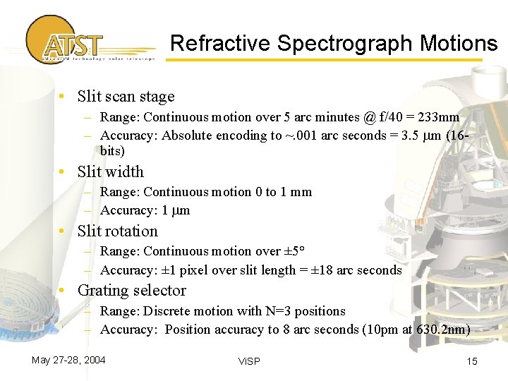 Refractive Spectrograph Motions • Slit scan stage – Range: Continuous motion over 5 arc
