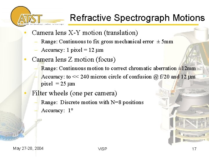 Refractive Spectrograph Motions • Camera lens X-Y motion (translation) – Range: Continuous to fix