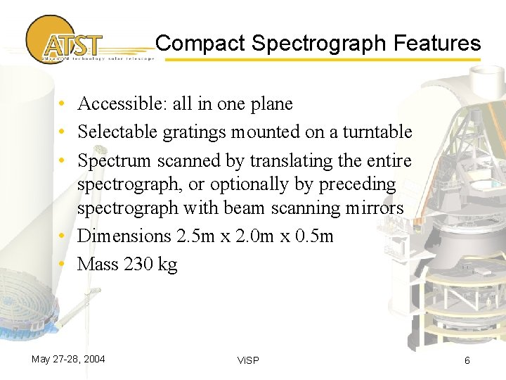 Compact Spectrograph Features • Accessible: all in one plane • Selectable gratings mounted on