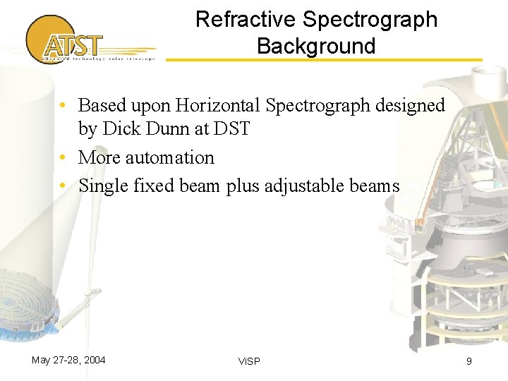 Refractive Spectrograph Background • Based upon Horizontal Spectrograph designed by Dick Dunn at DST