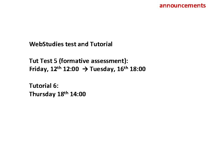 announcements Web. Studies test and Tutorial Tut Test 5 (formative assessment): Friday, 12 th