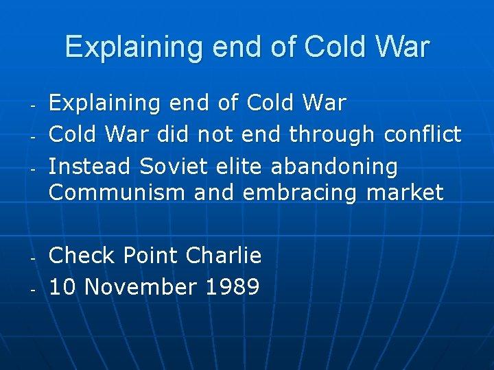 Explaining end of Cold War - - Explaining end of Cold War did not