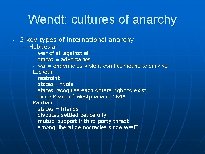 Wendt: cultures of anarchy - 3 key types of international anarchy - Hobbesian war