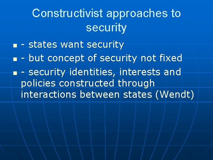 Constructivist approaches to security n n n - states want security - but concept