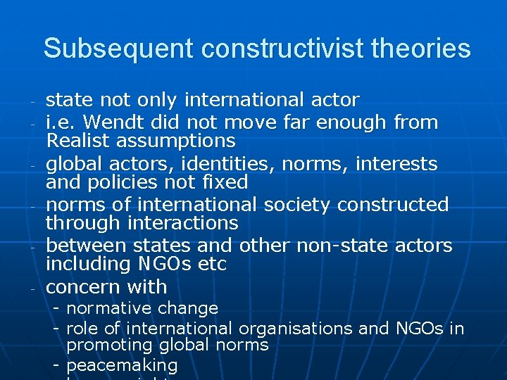 Subsequent constructivist theories - state not only international actor i. e. Wendt did not