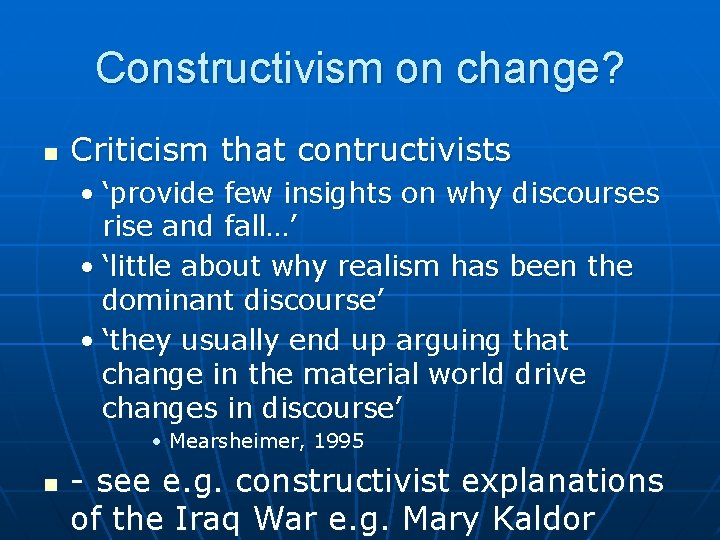 Constructivism on change? n Criticism that contructivists • 'provide few insights on why discourses