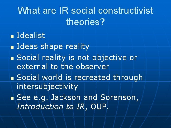 What are IR social constructivist theories? n n n Idealist Ideas shape reality Social