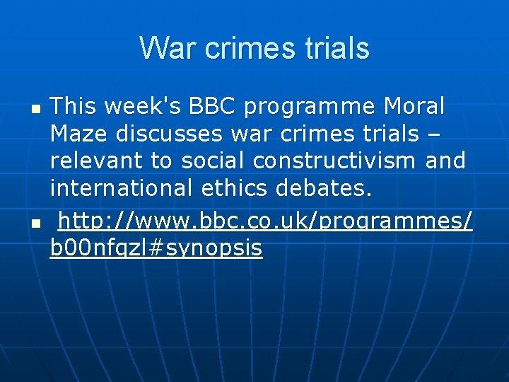 War crimes trials n n This week's BBC programme Moral Maze discusses war crimes