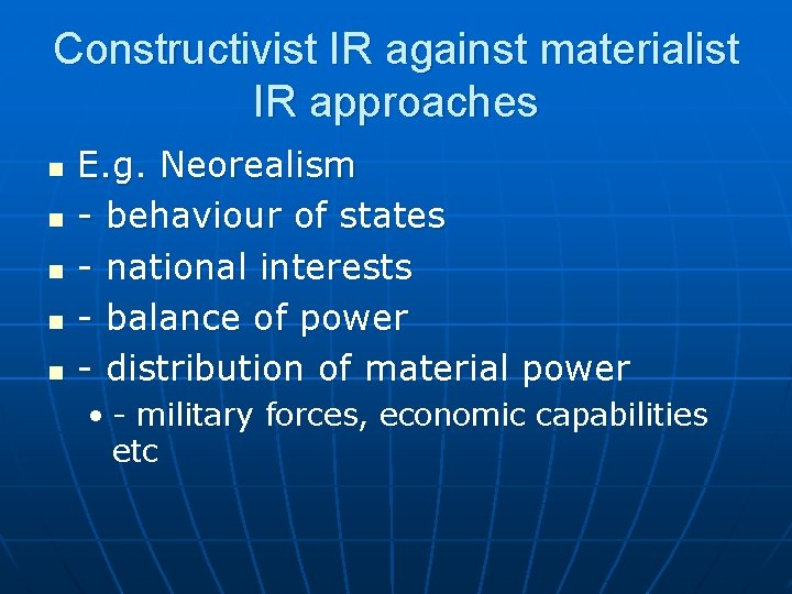 Constructivist IR against materialist IR approaches n n n E. g. Neorealism - behaviour