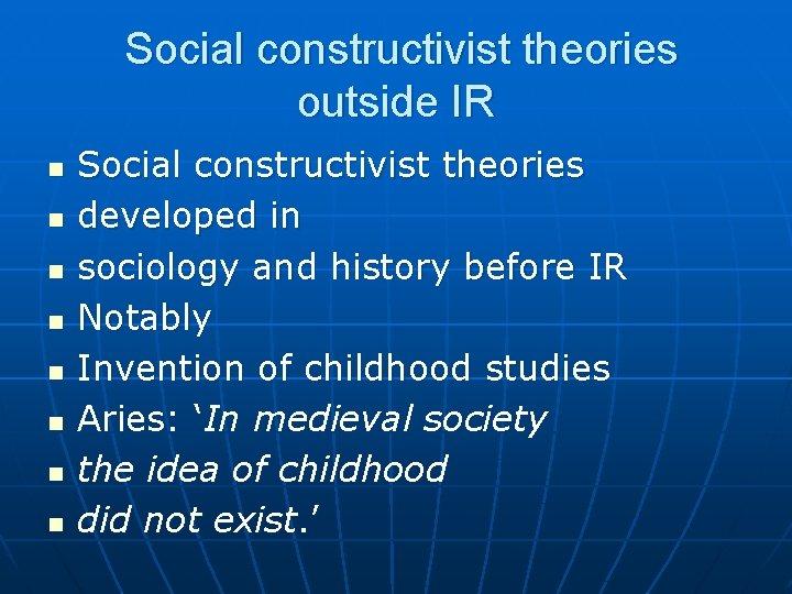 Social constructivist theories outside IR n n n n Social constructivist theories developed in