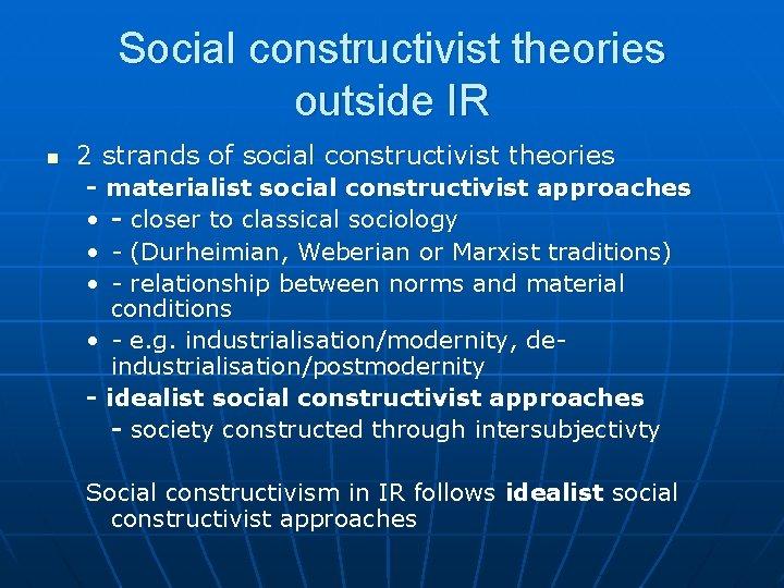Social constructivist theories outside IR n 2 strands of social constructivist theories - materialist
